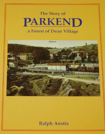 The Story of Parkend - A Forest of Dean Village, by Ralph Anstis